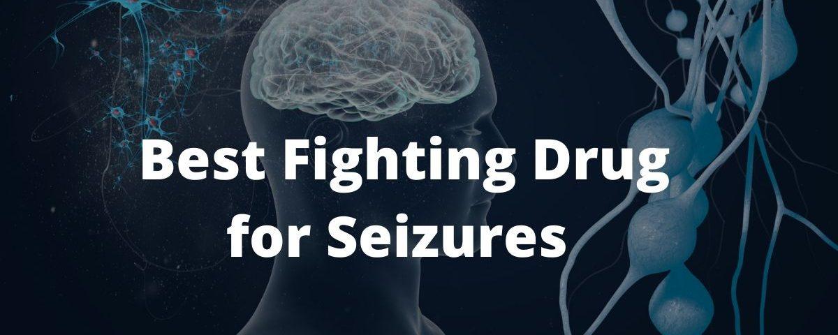 Best Fighting Drug for Seizures