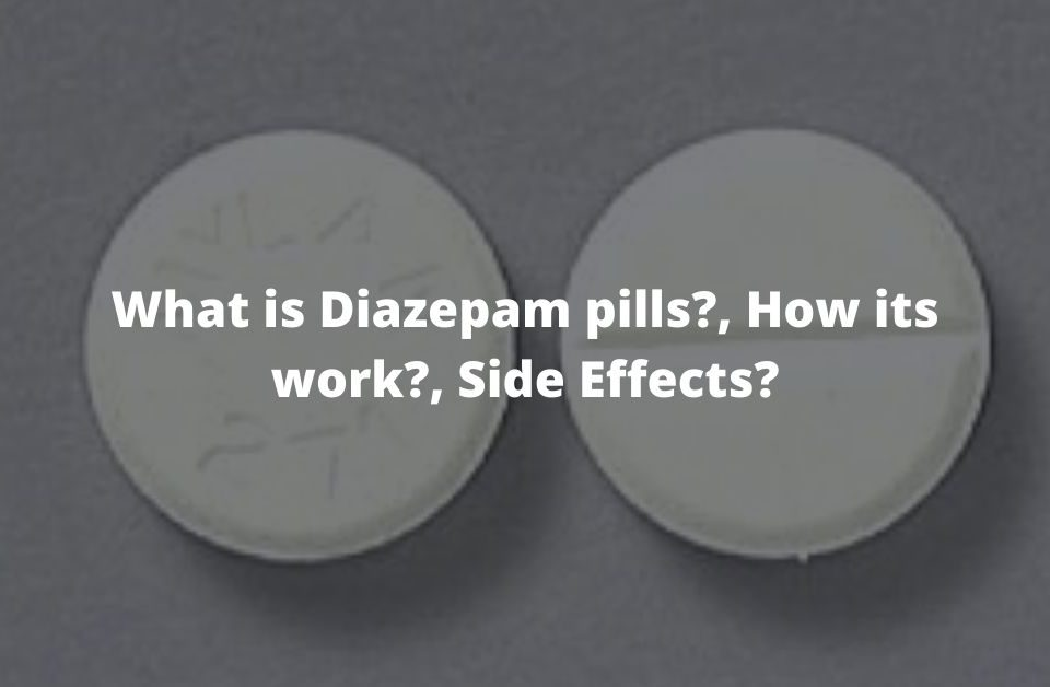 What is Diazepam pills?, How its work?, Side Effects?