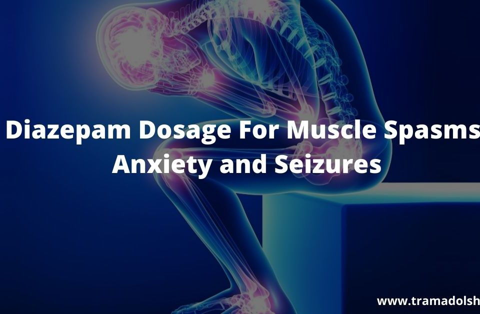 Diazepam Dosage For Muscle Spasms, Anxiety and Seizures