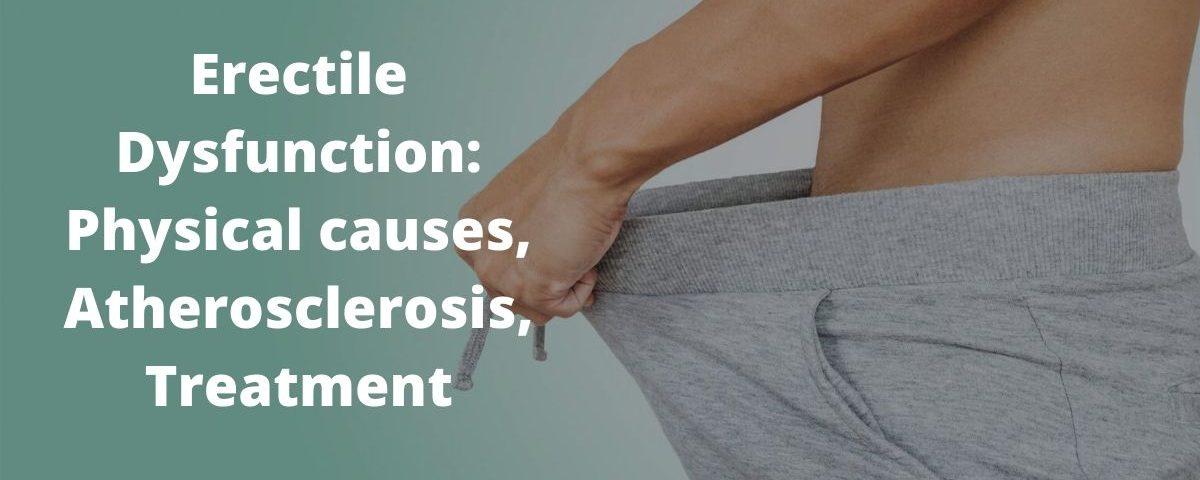 Erectile Dysfunction: Physical causes, Atherosclerosis, Treatment
