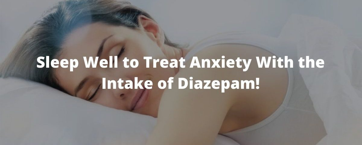 Sleep Well to Treat Anxiety With the Intake of Diazepam!