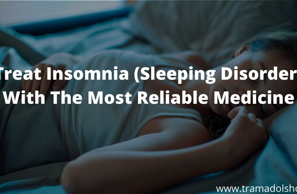 Treat Insomnia (Sleeping Disorder) With The Most Reliable Medicine