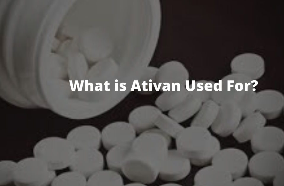 What is Ativan Used For_