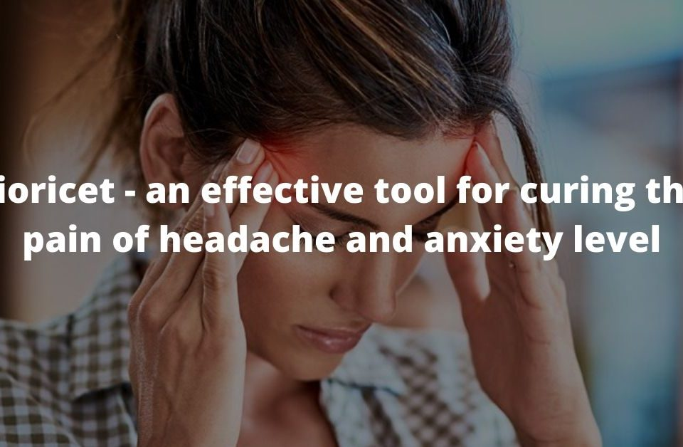 Buy Fioricet online- an effective tool for curing the pain of headache and anxiety level