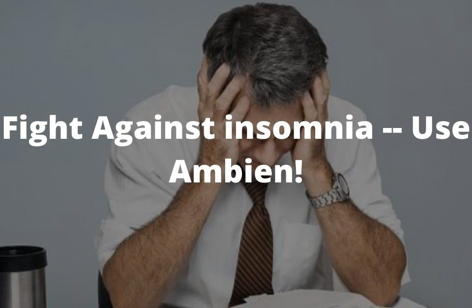 Fight Against insomnia -- Use Ambien!