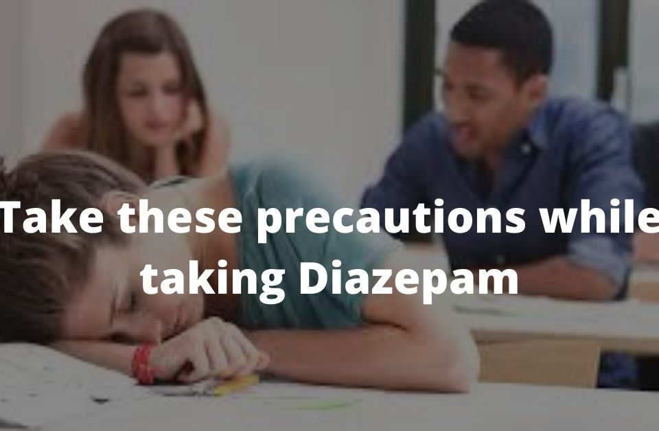 Take these precautions while taking Diazepam