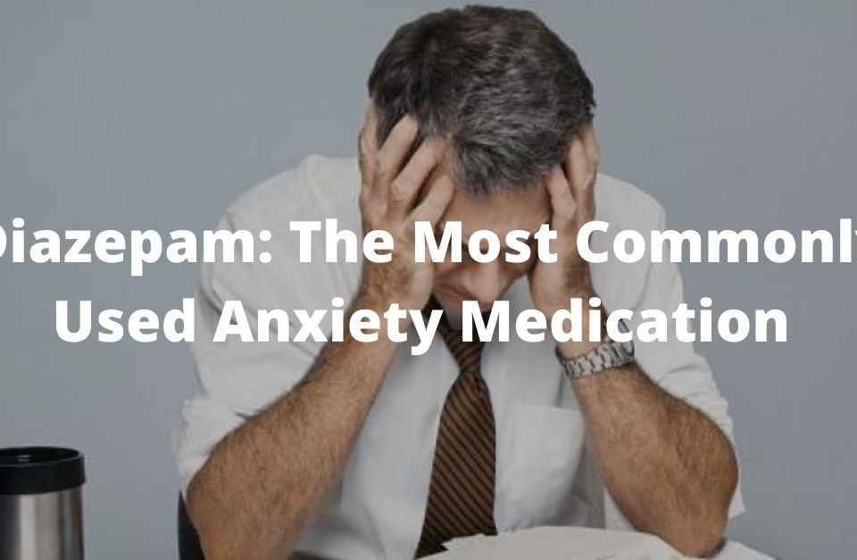 Diazepam: The Most Commonly Used Anxiety Medication